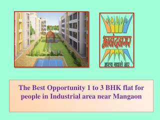 The Best Opportunity 1 to 3 BHK flat for people in Industrial area near Mangaon