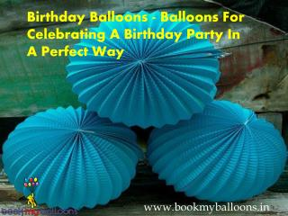 Birthday Balloons - Balloons For Celebrating A Birthday Party In A Perfect Way