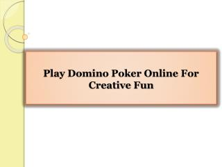 Play Domino Poker Online For Creative Fun