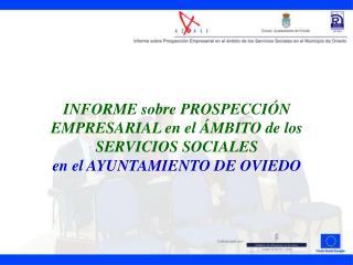 INFORME sobre PROSPECCI N EMPRESARIAL en el  MBITO de los SERVICIOS SOCIALES  en el AYUNTAMIENTO DE OVIEDO