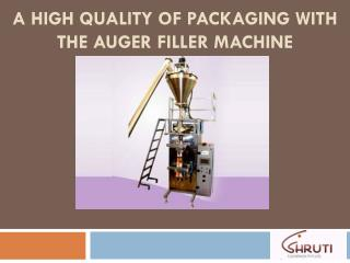 A High Quality of Packaging with the Auger Filler Machine
