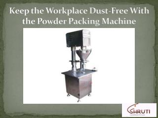 Keep the Workplace Dust-Free With the Powder Packing Machine