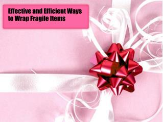 Effective and Efficient Ways to Wrap Fragile Items