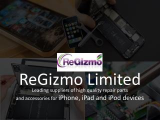ReGizmo Limited – Leading genuine iPhone, iPod, iPad parts supplier