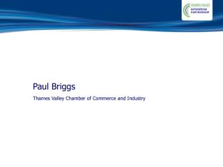 Paul Briggs Thames Valley Chamber of Commerce and Industry