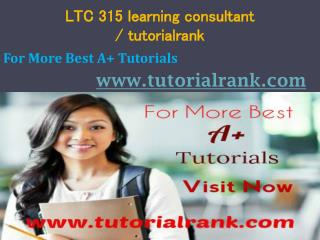 LTC 315 learning consultant tutorialrank.com