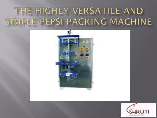The Highly Versatile and Simple Pepsi Packing Machine