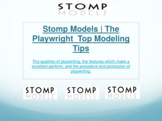 Stomp Models | The Playwright  Top Modeling Tips