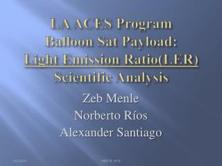 LA ACES Program  Balloon Sat Payload:   Light Emission RatioLER Scientific Analysis