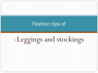 Fashion tips of - Leggings and stockings.