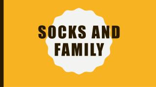 Socks and family.