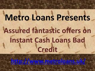 Assured fantastic offers on Instant Cash Loans Bad Credit.
