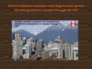 British Columbia Launches new Registration System for Immigration to Canada Through BC PNP