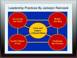 Leadership Practices By Jackalyn Rainosek