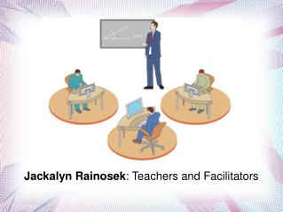Jackalyn Rainosek - Teachers and Facilitators