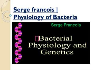 Serge francois | Physiology of Bacteria and Genetics
