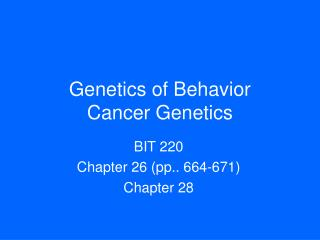 Genetics of Behavior Cancer Genetics