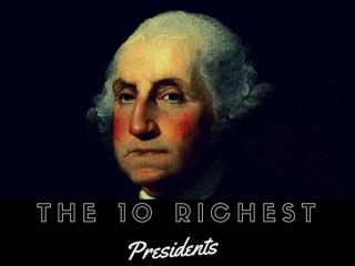 The 10 richest presidents