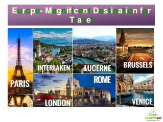 Europe- Magnificent Destination For Travel