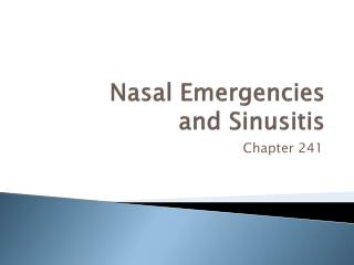 Nasal Emergencies  and Sinusitis