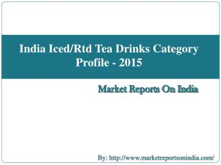 India Iced/Rtd Tea Drinks Category Profile - 2015