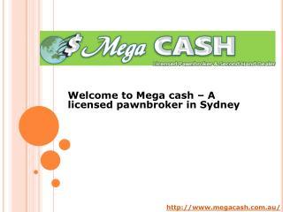 Mega cash – A licensed pawnbroker in Sydney