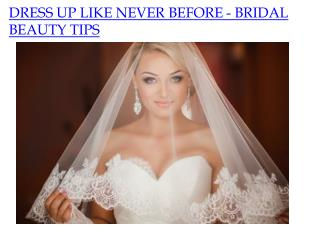 DRESS UP LIKE NEVER BEFORE - BRIDAL BEAUTY TIPS