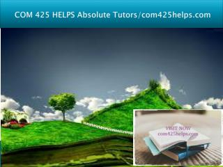 COM 425 HELPS Absolute Tutors/com425helps.com