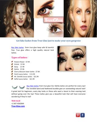 Get fake lashes from True Glue just to make your eyes gorgeous