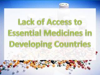 Lack of Access to Essential Medicines in Developing Countries