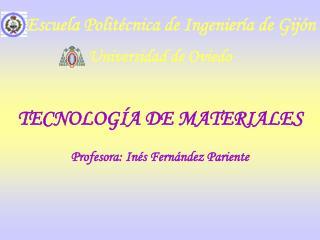 TECNOLOG A DE MATERIALES   Profesora: In s Fern ndez Pariente