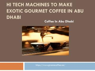 Hi Tech Machines To Make Exotic Gourmet Coffee In Abu Dhabi