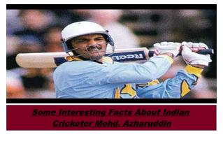 Some Interesting Facts About Indian  Cricketer Mohd. Azharuddin