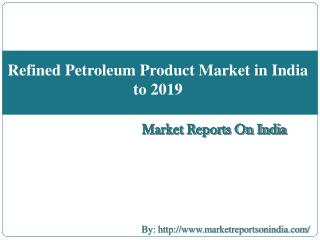 Refined Petroleum Product Market in India to 2019