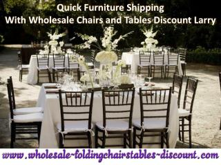 Quick Furniture Shipping With Wholesale Chairs and Tables Discount Larry