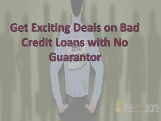 Get Exciting Deals on Bad Credit Loans with No Guarantor
