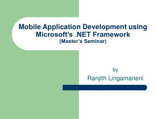 Mobile Application Development using  Microsoft s  Framework Master s Seminar