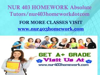 NUR 403 HOMEWORK Absolute Tutors/nur403homeworkdotcom
