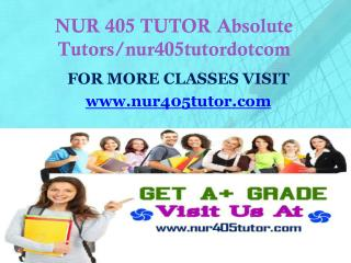 NUR 405 TUTOR Absolute Tutors/nur405tutordotcom