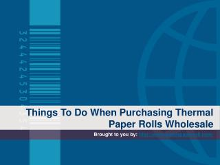 Things To Do When Purchasing Thermal Paper Rolls Wholesale