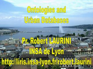 Ontologies and Urban Databases  Pr. Robert LAURINI INSA de Lyon lirissa-lyon.fr