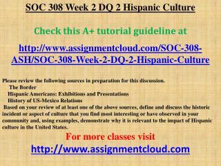 SOC 308 Week 2 DQ 2 Hispanic Culture