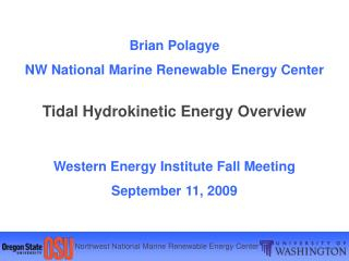 Brian Polagye NW National Marine Renewable Energy Center  Tidal Hydrokinetic Energy Overview   Western Energy Institute