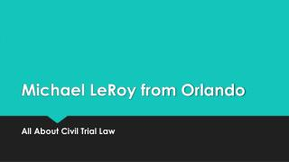 Michael Le Roy from Orlando All About Civil Trial Law