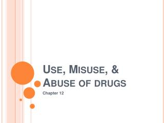 Use, Misuse,  Abuse of drugs