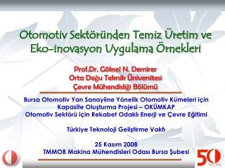 Otomotiv Sekt r nden Temiz  retim ve Eko-inovasyon Uygulama  rnekleri   Prof.Dr. G ksel N. Demirer Orta Dogu Teknik  niv
