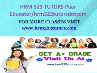 HRM 323 TUTORS Peer Educator/hrm323tutorsdotcom