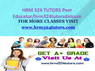 HRM 324 TUTORS Peer Educator/hrm324tutorsdotcom