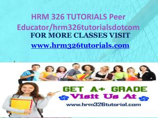 HRM 326 TUTORIALS Peer Educator/hrm326tutorialsdotcom
