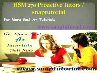 HSM 270 Proactive Tutors / snaptutorial.com